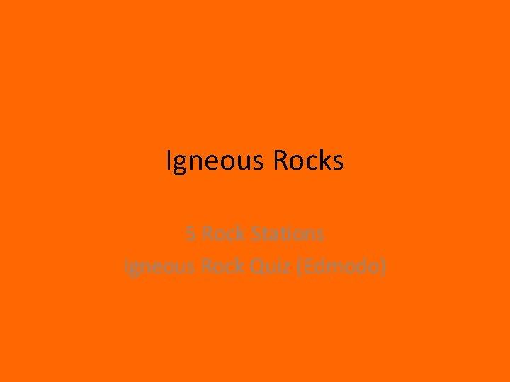 Igneous Rocks 5 Rock Stations Igneous Rock Quiz (Edmodo)