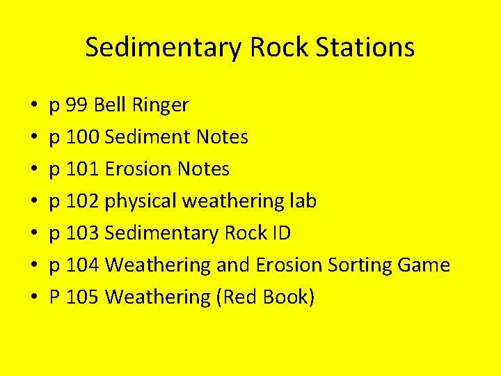 Sedimentary Rock Stations • • p 99 Bell Ringer p 100 Sediment Notes p