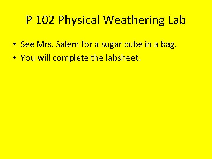 P 102 Physical Weathering Lab • See Mrs. Salem for a sugar cube in