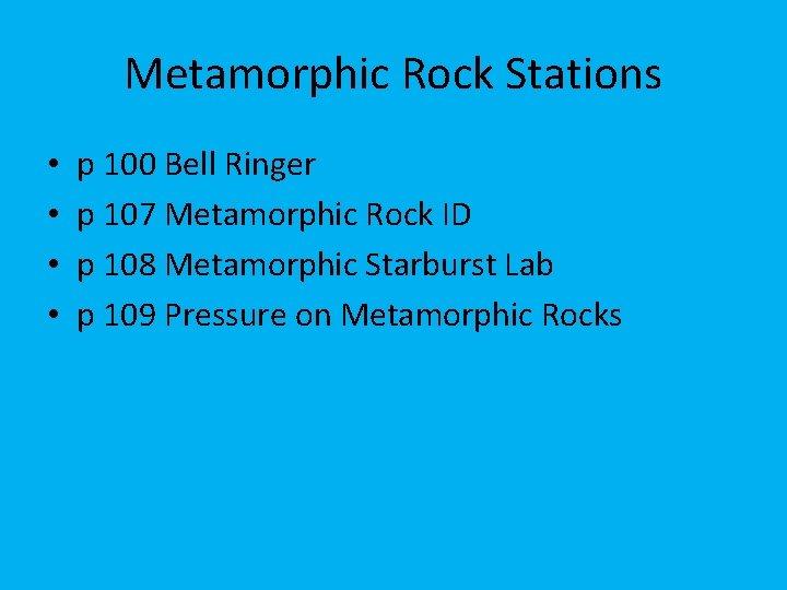 Metamorphic Rock Stations • • p 100 Bell Ringer p 107 Metamorphic Rock ID