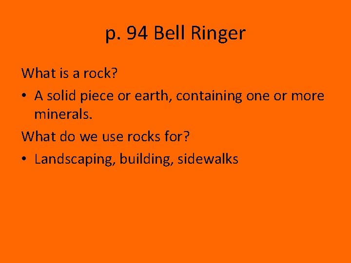 p. 94 Bell Ringer What is a rock? • A solid piece or earth,