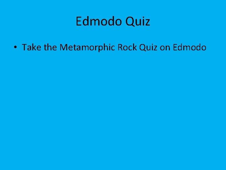 Edmodo Quiz • Take the Metamorphic Rock Quiz on Edmodo