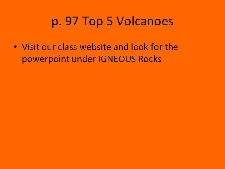p. 97 Top 5 Volcanoes • Visit our class website and look for the