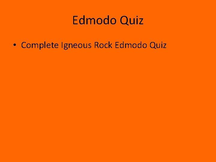 Edmodo Quiz • Complete Igneous Rock Edmodo Quiz