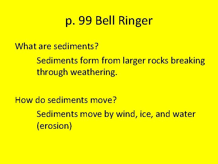 p. 99 Bell Ringer What are sediments? Sediments form from larger rocks breaking through