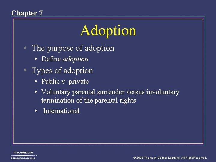 Chapter 7 Adoption • The purpose of adoption • Define adoption • Types of