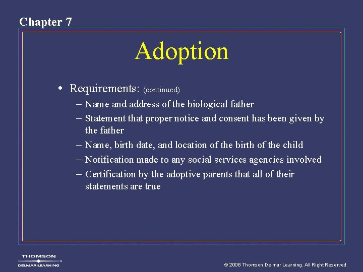 Chapter 7 Adoption • Requirements: (continued) – Name and address of the biological father