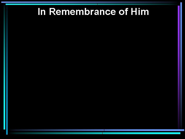 In Remembrance of Him