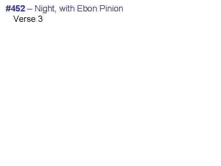 #452 – Night, with Ebon Pinion Verse 3