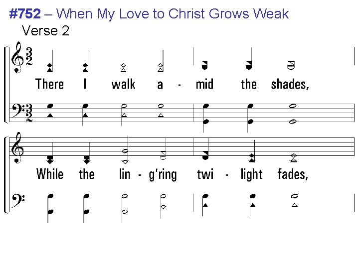 #752 – When My Love to Christ Grows Weak Verse 2 2. There I