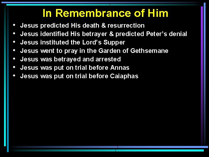 In Remembrance of Him • • Jesus predicted His death & resurrection Jesus identified