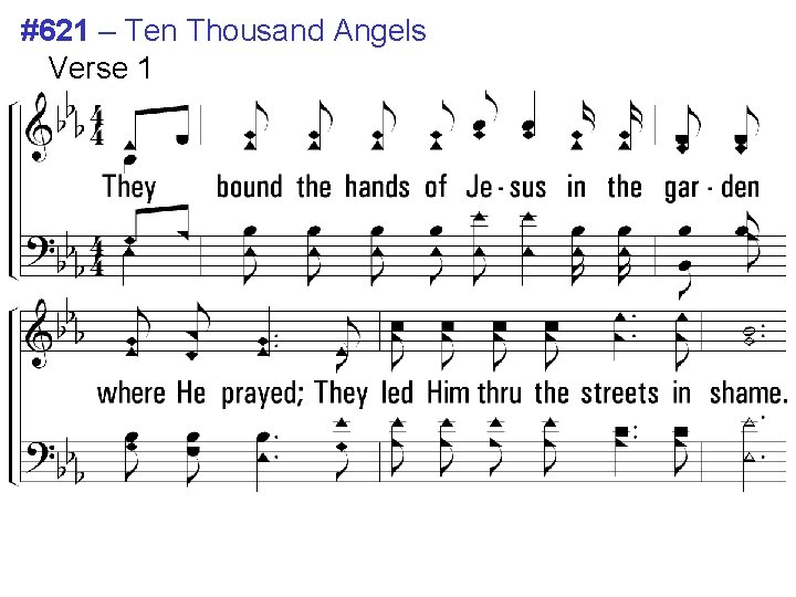 #621 – Ten Thousand Angels Verse 1 1. They bound the hands of Jesus