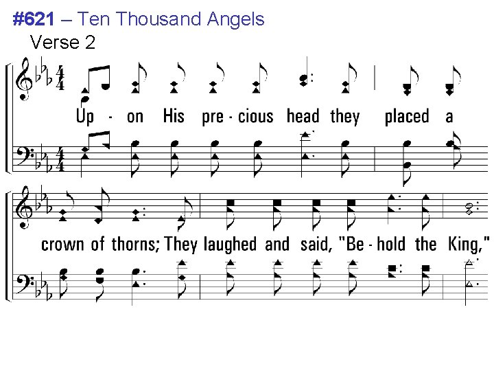 #621 – Ten Thousand Angels Verse 2 2. Upon His precious head they placed