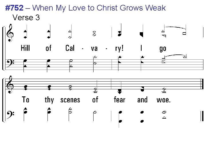 #752 – When My Love to Christ Grows Weak Verse 3