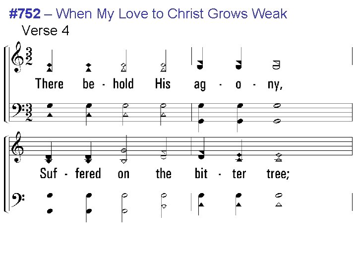 #752 – When My Love to Christ Grows Weak Verse 4 4. There behold