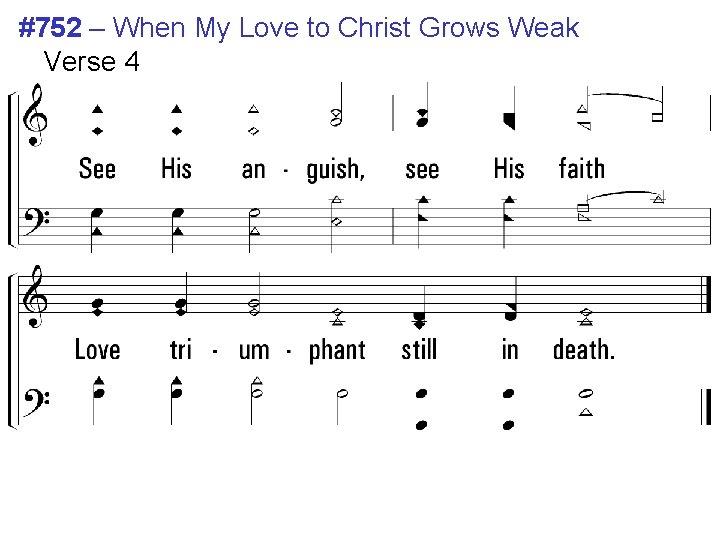 #752 – When My Love to Christ Grows Weak Verse 4