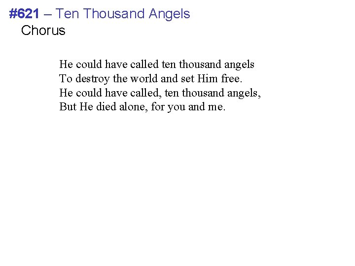 #621 – Ten Thousand Angels Chorus He could have called ten thousand angels To