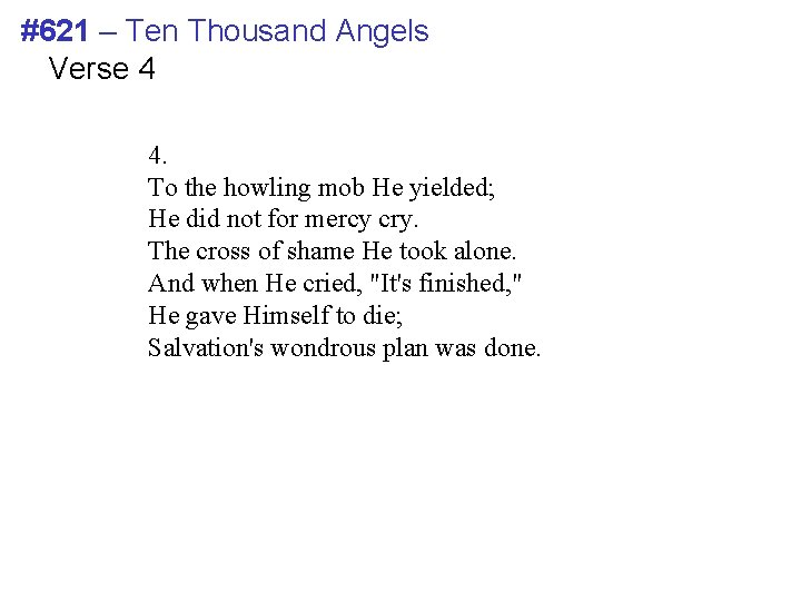 #621 – Ten Thousand Angels Verse 4 4. To the howling mob He yielded;