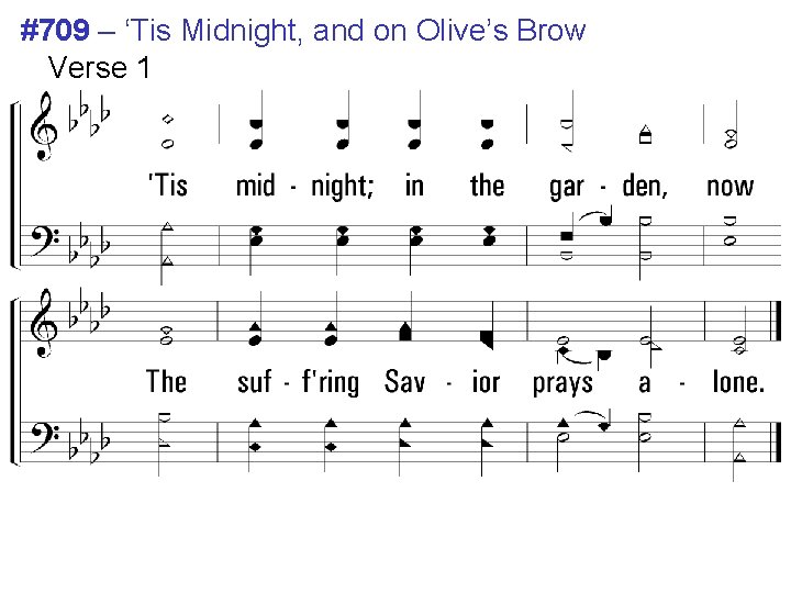 #709 – 'Tis Midnight, and on Olive's Brow Verse 1