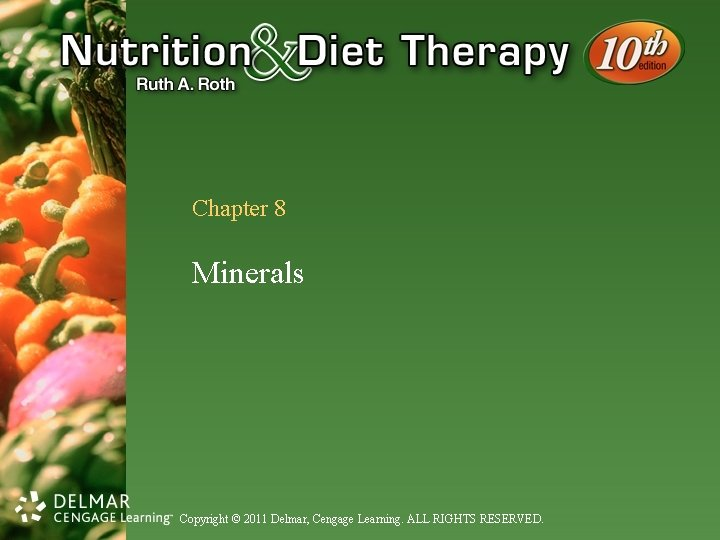 Chapter 8 Minerals Copyright © 2011 Delmar, Cengage Learning. ALL RIGHTS RESERVED.
