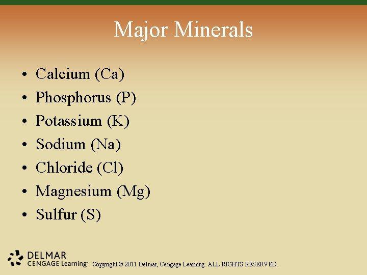 Major Minerals • • Calcium (Ca) Phosphorus (P) Potassium (K) Sodium (Na) Chloride (Cl)