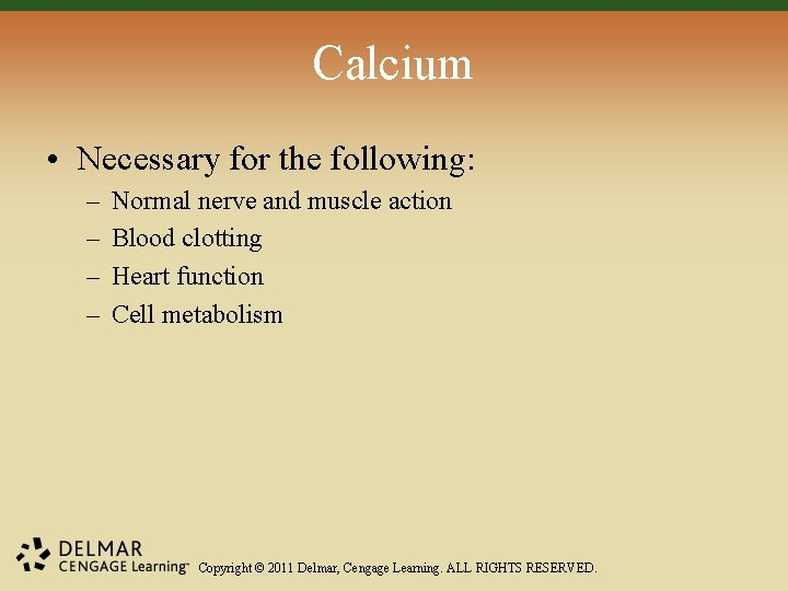 Calcium • Necessary for the following: – – Normal nerve and muscle action Blood