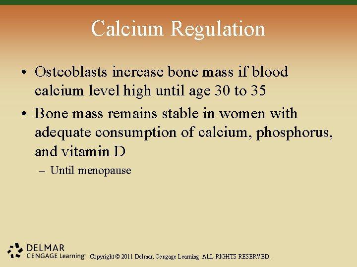 Calcium Regulation • Osteoblasts increase bone mass if blood calcium level high until age