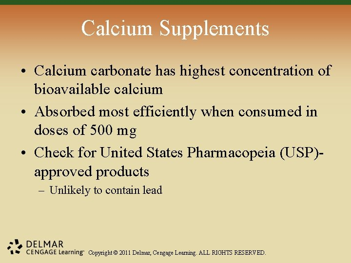 Calcium Supplements • Calcium carbonate has highest concentration of bioavailable calcium • Absorbed most