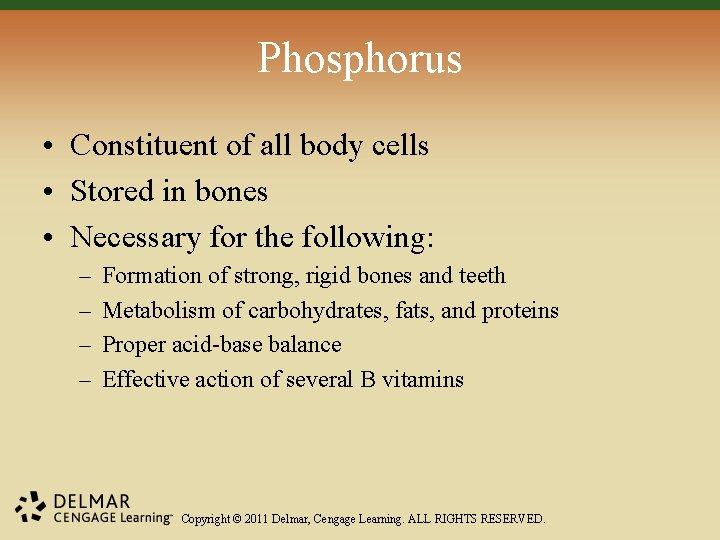 Phosphorus • Constituent of all body cells • Stored in bones • Necessary for