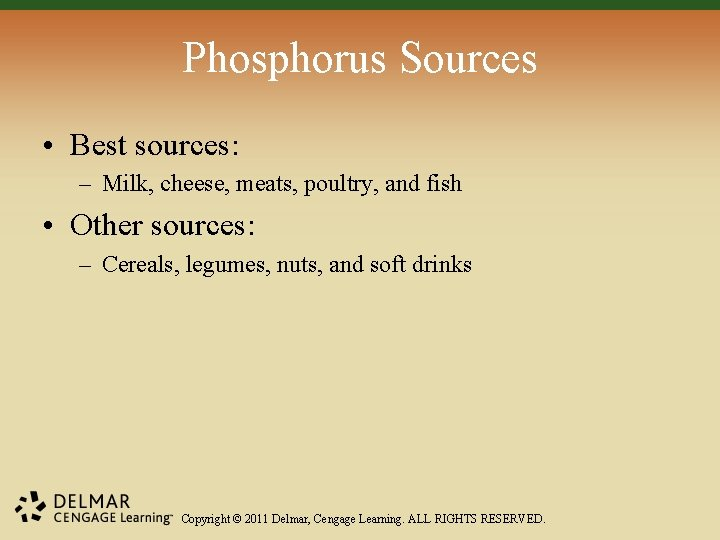 Phosphorus Sources • Best sources: – Milk, cheese, meats, poultry, and fish • Other