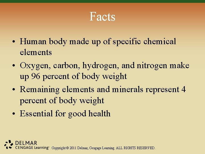 Facts • Human body made up of specific chemical elements • Oxygen, carbon, hydrogen,