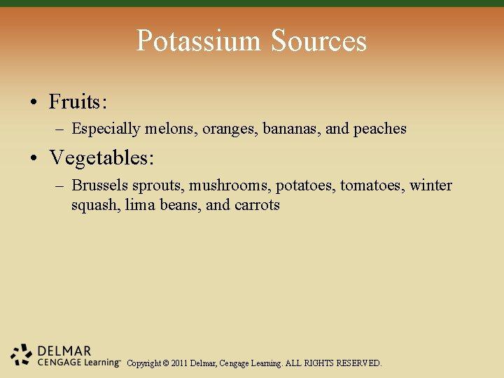 Potassium Sources • Fruits: – Especially melons, oranges, bananas, and peaches • Vegetables: –