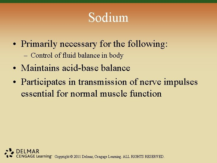 Sodium • Primarily necessary for the following: – Control of fluid balance in body