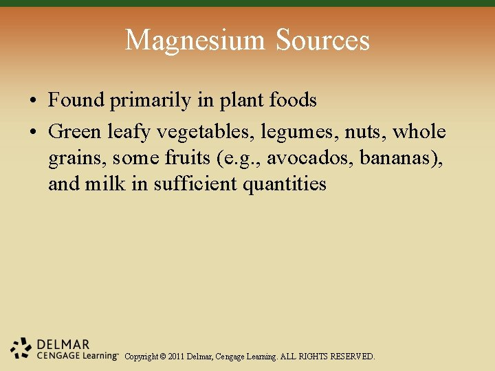 Magnesium Sources • Found primarily in plant foods • Green leafy vegetables, legumes, nuts,