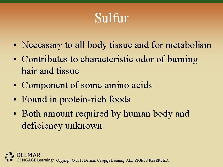 Sulfur • Necessary to all body tissue and for metabolism • Contributes to characteristic