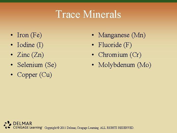 Trace Minerals • • • Iron (Fe) Iodine (I) Zinc (Zn) Selenium (Se) Copper