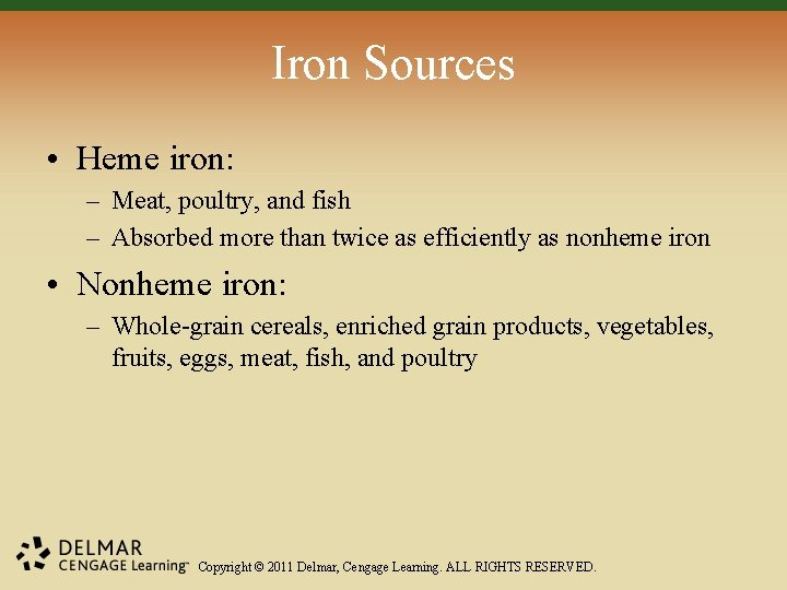 Iron Sources • Heme iron: – Meat, poultry, and fish – Absorbed more than