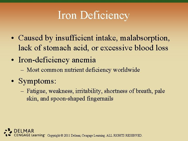Iron Deficiency • Caused by insufficient intake, malabsorption, lack of stomach acid, or excessive