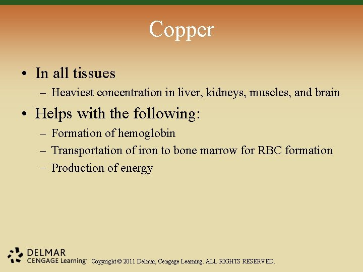 Copper • In all tissues – Heaviest concentration in liver, kidneys, muscles, and brain