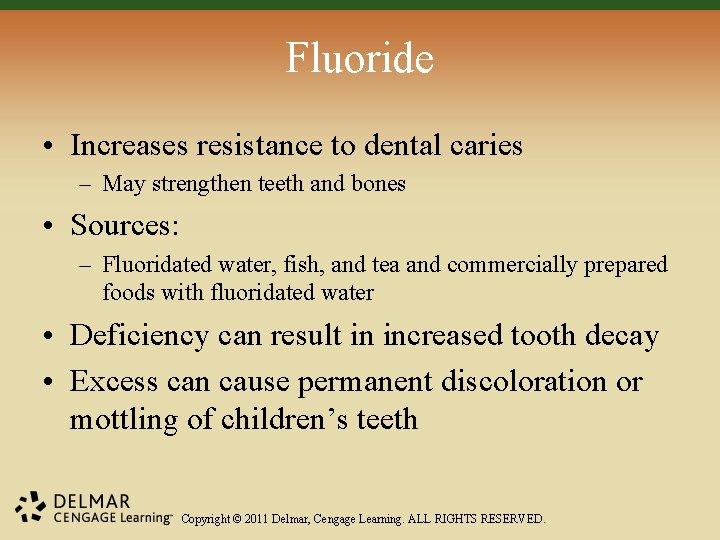 Fluoride • Increases resistance to dental caries – May strengthen teeth and bones •