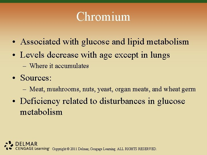 Chromium • Associated with glucose and lipid metabolism • Levels decrease with age except