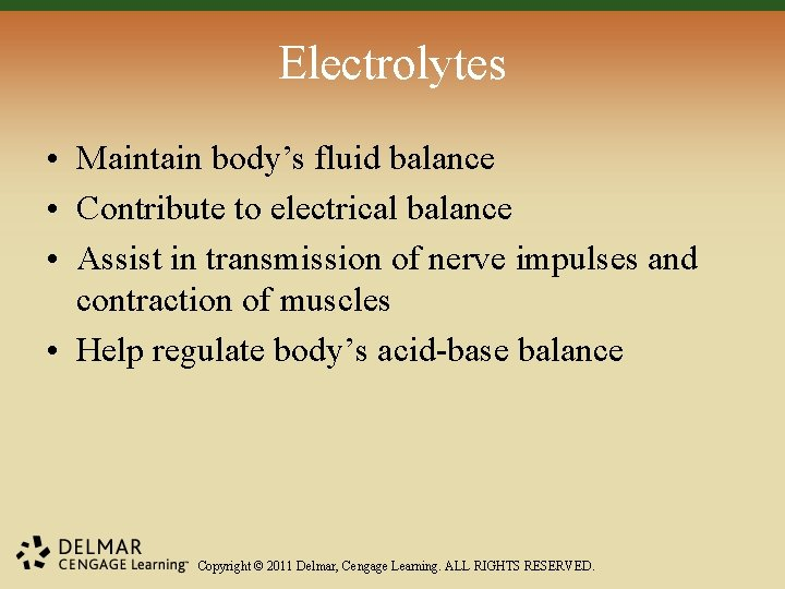 Electrolytes • Maintain body's fluid balance • Contribute to electrical balance • Assist in