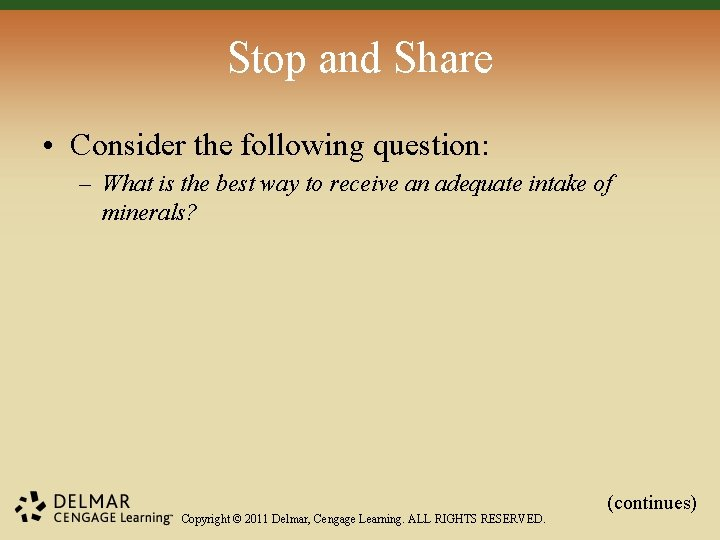 Stop and Share • Consider the following question: – What is the best way