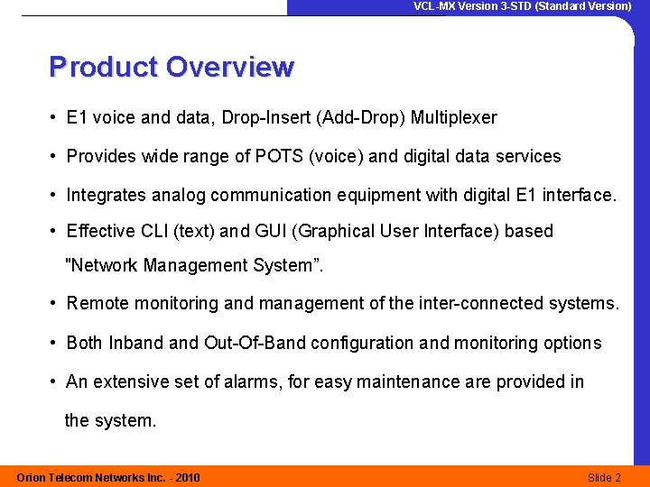 VCL-MX Version 3 -STD (Standard Version) Product Overview • E 1 voice and data,