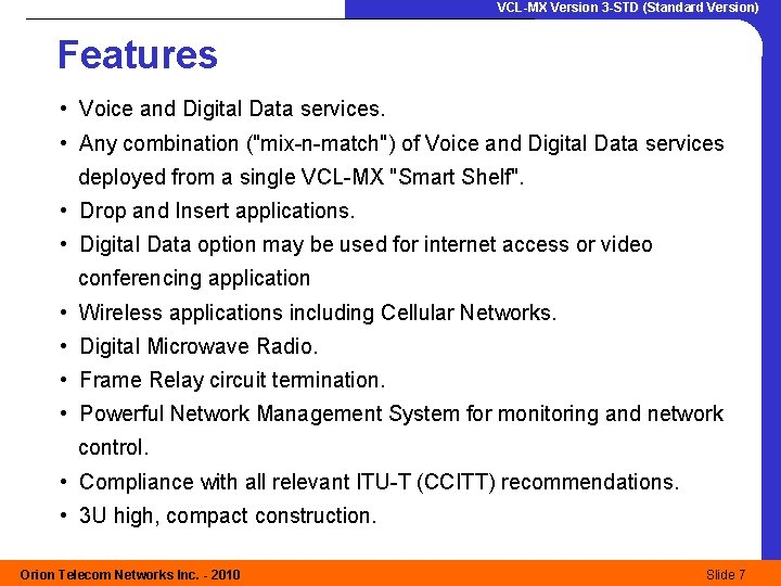 VCL-MX Version 3 -STD (Standard Version) Features • Voice and Digital Data services. •