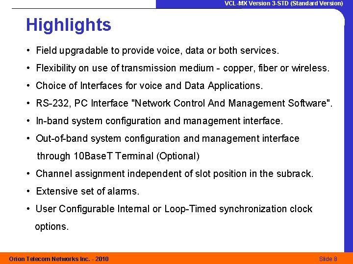 VCL-MX Version 3 -STD (Standard Version) Highlights • Field upgradable to provide voice, data