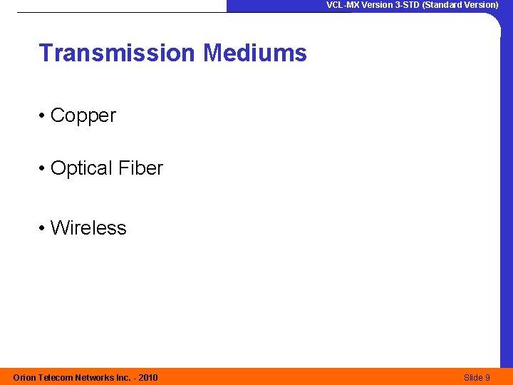 VCL-MX Version 3 -STD (Standard Version) Transmission Mediums • Copper • Optical Fiber •