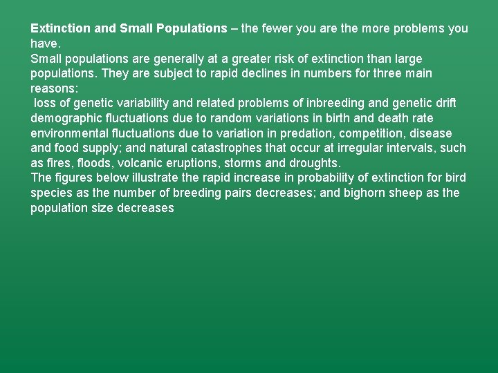 Extinction and Small Populations – the fewer you are the more problems you have.