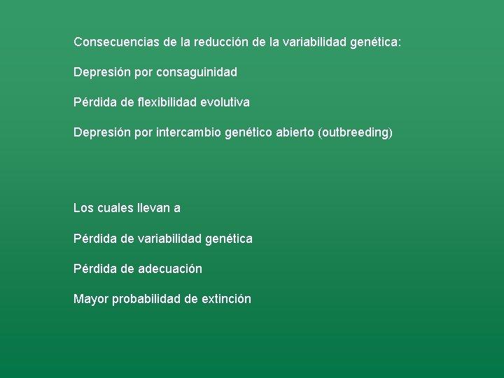 Consecuencias de la reducción de la variabilidad genética: Depresión por consaguinidad Pérdida de flexibilidad
