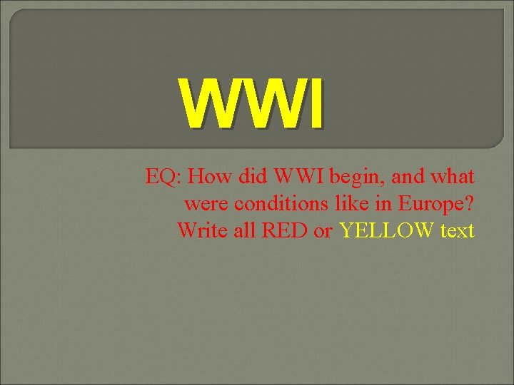 WWI EQ: How did WWI begin, and what were conditions like in Europe? Write